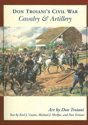 Don Troiani's Civil War Cavalry And Artillery By Troiani, Don/ Coates, Earl J./ McAfee, Michael J.