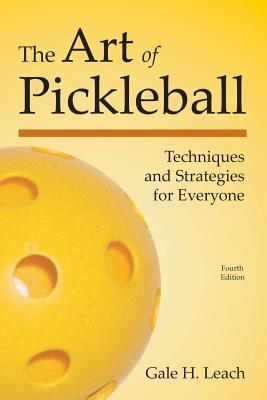 The Art of Pickleball By Leach, Gale H./ Leach, Travis R.